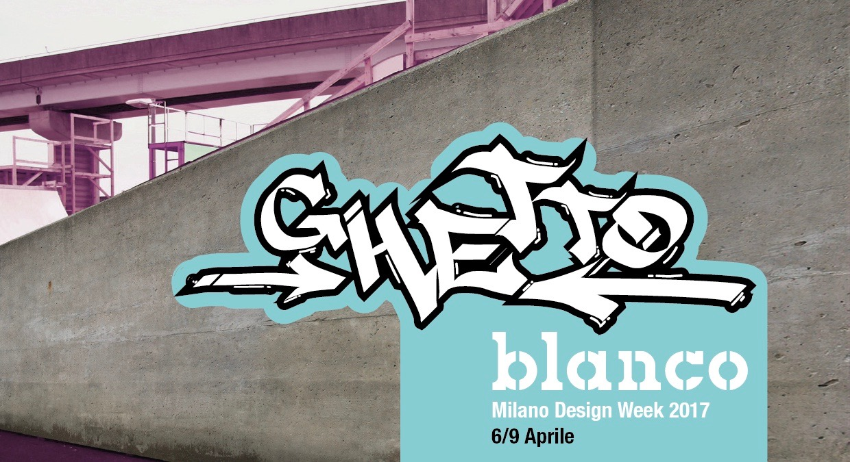 Blanco Ghetto Design Week Milano 2017